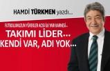 Hamdi Türkmen yazdı: Takımı lider... Kendi var, adı yok!