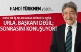 Hamdi Türkmen yazdı: Urla, başkanı değil; sonrasını konuşuyor