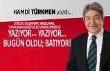 Hamdi Türkmen yazdı: Yazıyor... Yazıyor... Bugün oldu batıyor!