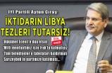 İYİ Partili Çıray'dan iktidara Libya tepkisi