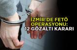 İzmir'de FETÖ soruşturması: 12 gözaltı kararı