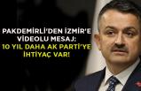 Pakdemirli'den İzmir'e videolu mesaj: 10 yıl daha AK Parti'ye ihtiyaç var!