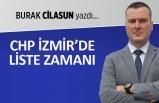 Burak Cilasun yazdı: CHP İzmir'de liste zamanı