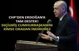 CHP'den Erdoğan'a tam destek!