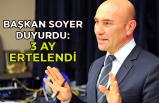 Başkan Soyer duyurdu:  3 ay ertelendi