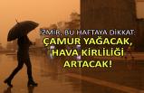 İzmir, bu haftaya dikkat: Çamur yağacak, hava kirliliği artacak!