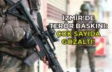 İzmir'de terör baskını: Çok sayıda gözaltı!