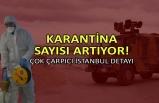 Karantina sayısı artıyor! Çok çarpıcı İstanbul detayı