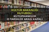 Kültür Bakanlığı duyurdu: Kütüphaneler o tarihler arası kapalı