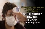 Türk bilim insanından corona salgını açıklaması: Şehirlerimize dev bir tsunami yaklaşıyor
