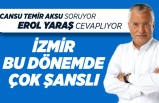Erol Yaraş: İzmir bu dönemde çok şanslı