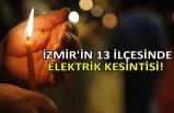 İzmir'in 13 ilçesinde elektrik kesintisi!