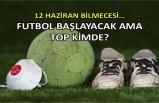 12 Haziran bilmecesi… Futbol başlayacak ama top kimde?