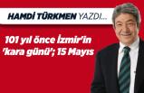 Hamdi TÜRKMEN yazdı: 101 yıl önce İzmir'in 'kara günü'; 15 Mayıs