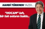 """Hamdi TÜRKMEN yazdı: """"HOCAM"""" lafı, bir tek onların hakkı.."""