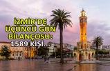 İzmir'de üçüncü gün bilançosu: 1589 kişi...