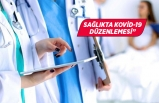 Sağlık kurumlarında yapılan görevlendirmelere Kovid-19 düzenlemesi