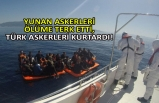 Yunan askerleri ölüme terk etti, Türk askerleri kurtardı!