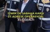 İzmir'de  27 adrese operasyon: 31 gözaltı