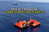 İzmir'de can pazarı! Yunanistan ölüme terk etti