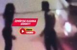 İzmir'de sokakta kadına şiddet cep telefonuyla kaydedildi