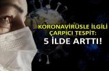Koronavirüsle ilgili çarpıcı tespit: 5 ilde arttı!