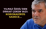 Yılmaz Özdil'den dikkat çeken yazı: Koronavirüs...