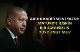 Abdulkadir Selvi yazdı: Atatürk'e ilişkin bir saygısızlık duydunuz mu?