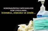 Koronavirüsle mücadelede yeni uygulama: İstanbul, Ankara ve İzmir...