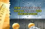 Hem kuvvetli yağış hem de sıcaklık için önemli uyarı!