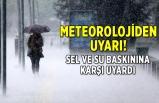 Meteoroloji sel ve su baskınına karşı uyardı