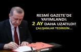 Resmi Gazete'de yayımlandı: 2 ay daha uzatıldı!