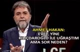 Ahmet Hakan: Evet, yine Kılıçdaroğlu' ile uğraştım ama sor neden?