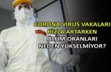 Corona virüs vakaları hızla artarken ölüm oranları neden yükselmiyor?