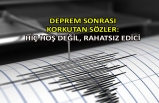 Deprem sonrası korkutan sözler: Hiç hoş değil, rahatsız edici