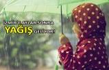 İzmir'e aylar sonra yağış geliyor!