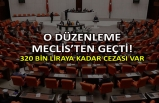 O düzenleme Meclis'ten geçti! 320 bin liraya kadar cezası var