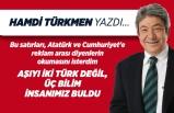 Hamdi Türkmen yazdı: Aşıyı iki Türk değil, üç bilim insanımız buldu