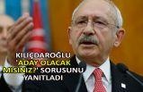 Kılıçdaroğlu 'Aday olacak mısınız?' sorusunu yanıtladı