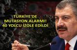 Türkiye'de mutasyon alarmı! 40 yolcu izole edildi