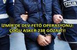 İzmir'de dev FETÖ operasyonu: Çoğu asker 238 gözaltı!