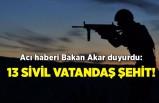 Acı haberi Bakan Akar duyurdu: 13 sivil vatandaş şehit!
