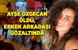 Apartmandan düşen Ayşe Özgecan öldü, erkek arkadaşı gözaltında