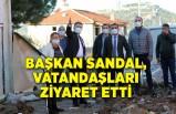 Başkan Sandal, sel felaketinden etkilenen vatandaşları ziyaret etti