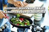 Besinleri pişirirken dikkat; Kansere neden olabilirsiniz