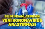 Bilim insanlarından yeni corona virüsü araştırması!