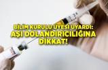 Bilim Kurulu Üyesi uyardı: Aşı dolandırıcılığına dikkat!