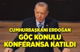 Cumhurbaşkanı Erdoğan göç konulu konferansa katıldı
