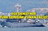 Ege Denizi'nde Türk gemisine Yunan tacizi!