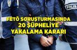 FETÖ soruşturmasında 20 şüpheli hakkında yakalama kararı